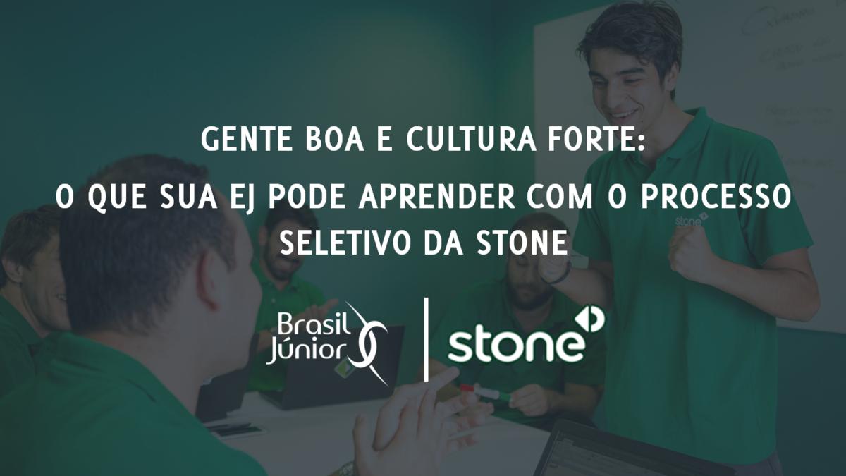 Gente boa e cultura forte: o que sua EJ pode aprender com o Processo Seletivo da Stone
