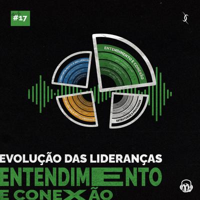 EP#17 - Evolução das Lideranças: Entendimento e conexão